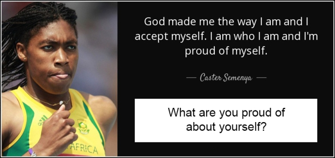 quote-god-made-me-the-way-i-am-and-i-accept-myself-i-am-who-i-am-and-i-m-proud-of-myself-caster-semenya-64-28-03 copy.jpg