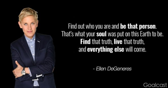 Ellen-DeGeneres-Find-out-who-you-are-and-be-that-person.-That's-what-your-soul-was-put-on-this-Earth-to-be.-Find-that-truth-live-that-truth-and-everything-else-will-come-1068x561.jpg